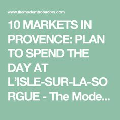 10 MARKETS IN PROVENCE: PLAN TO SPEND THE DAY AT L'ISLE-SUR-LA-SORGUE - The Modern Trobadors
