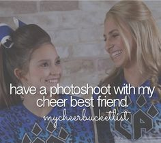 Have a photoshoot with my cheer bestfriend.My best friend is my big sis. I'm not a cheerleader but she is so this could work.
