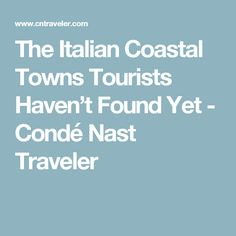 The Italian Coastal Towns Tourists Haven't Found Yet - Condé Nast Traveler