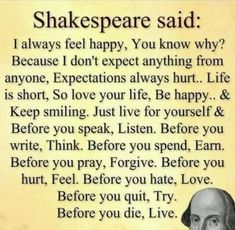 Inspirational Quotes About Life QUOTATION Image : Quotes Of the day Life Quote Shakespeare said: I always feel happy You know why? Because I don't expect anything from anyone Expectations always hurt. Life is short so love your life be happy and keep. Motivacional Quotes, Quotable Quotes, Great Quotes, Quotes To Live By, Inspirational Quotes, High Quotes, Space Quotes, Funny Quotes, People Quotes