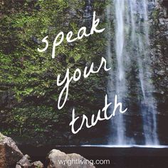Say what you want to say...  Speak your truth!  #GetWright #GetTruth