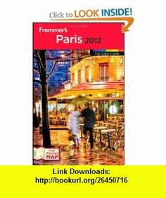 Frommers Paris 2012 (Frommers Color Complete) (9781118045978) Joseph Alexiou, Lily Heise, Sophie Nellis, Kate van den Boogert, Meg Zimbeck, Barbra Austin , ISBN-10: 1118045971  , ISBN-13: 978-1118045978 ,  , tutorials , pdf , ebook , torrent , downloads , rapidshare , filesonic , hotfile , megaupload , fileserve