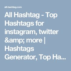 All Hashtag - Top Hashtags for instagram, twitter & more | Hashtags Generator, Top Hashtags, Create Hashtags