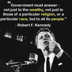 Government must answer - not just to the wealthy, not just to those of a particular religion, or a particular race, but to all its people.