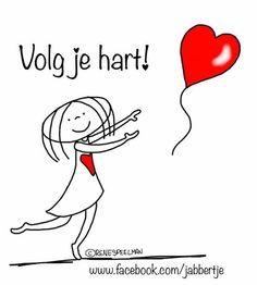 ♥ Follow your heart ~ Volg je hart- Jabbertje