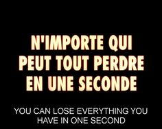 """""""Anyone can lose everything in one second."""""""