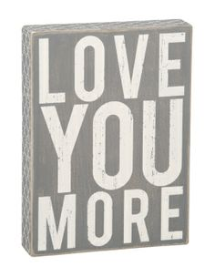 Love You More - Gray - Box Signs 23650 | Primitives by Kathy