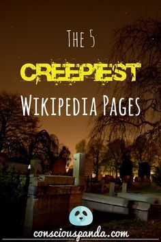 The 5 Creepiest Wikipedia Pages