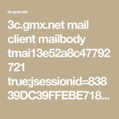 3c.gmx.net mail client mailbody tmai13e52a8c47792721 true;jsessionid=83839DC39FFEBE7182B25B0C9AC210BE-n1.bs63a