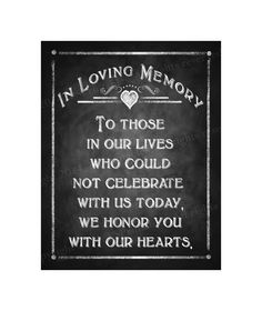 Honor those that can not be with you on your special day with this In Loving Memory sign. Comes in 3 sizes, 5x7, 8x10 and 11x14.....ready for you to print and frame! This design is part of our Rustic Chalkboard Collection! Once purchased you will be directed to the page where you can download