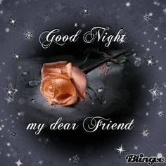 Good night my dear friend Animated Pictures for Sharing Good Night Beautiful, Romantic Good Night, Good Night Love Images, Cute Good Night, Good Night Sweet Dreams, Good Night Image, Good Morning Good Night, Good Night Greetings, Good Night Messages
