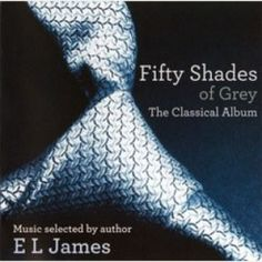 Fifty Shades Of Grey: The Classical Album. In anticipation of the upcoming Valentine's Day release of Fifty Shades of Grey, get in the mood by listening to these classical tracks selected by the author E. Christian Grey, Shades Of Grey Book, Fifty Shades Of Grey, Soundtrack, Grey El James, James 3, Master Of The Universe, Books To Read, My Books