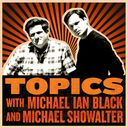 Topics with Michael Ian Black and Michael Showalter