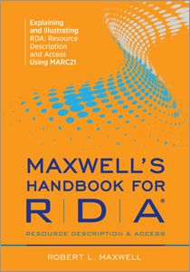 Maxwell's Handbook for RDA: Explaining and Illustrating RDA: Resource Description and Access Using MARC21 - Books / Professional Development...