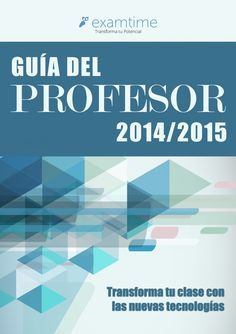 Guía del Profesor - Hacia el Aula 2.0 https://s3-eu-west-1.amazonaws.com/examtime-guides/Guia-del-Profesor-2014-2015-ExamTime.pdf