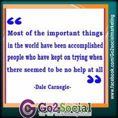 Most of the important things in the work have been accomplish people who have kept on trying when there seemed to be no help at all - Dale Carnegie