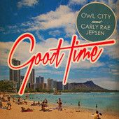 Good Time – Owl City & Carly Rae Jepsen | Music Albums Recently - The Music Entertainment of the 21st Century!