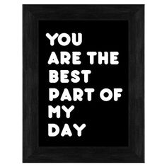 You are the Best Part of my Day Framed Quote #black #framed #quote #inspiration