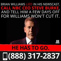 "A ""few days off"" won't cut it. Brian Williams lied. Call NBC CEO Steve Burke and tell him Brian Williams has to go. (Be Polite)  CALL NOW: (888) 317-2837"