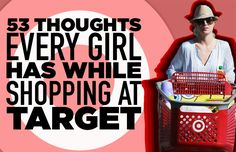 53 Thoughts Every Girl Has While Shopping At Target-- This is hilarious! :D
