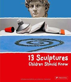 13 Sculptures Children Should Know by Angela Wenzel, http://www.amazon.co.uk/dp/3791370103/ref=cm_sw_r_pi_dp_.Xp-rb0TZ7NKH