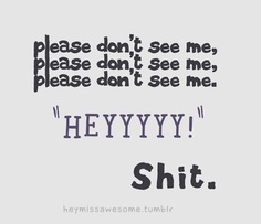 Funny pictures about Please don't see me. Oh, and cool pics about Please don't see me. Also, Please don't see me photos. Quotes To Live By, Me Quotes, Funny Quotes, Flirt Quotes, Friend Quotes, Daily Quotes, Infp, Introvert, Just Keep Walking