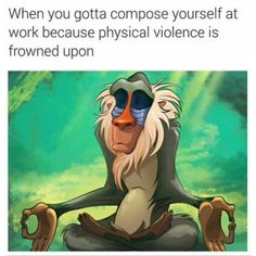 When you gotta compose yourself at work because physical violence is frowned upon