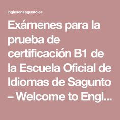 Exámenes para la prueba de certificación B1 de la Escuela Oficial de Idiomas de Sagunto – Welcome to English!