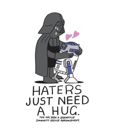 Haters Just Need a Hug. > Jeremyville.