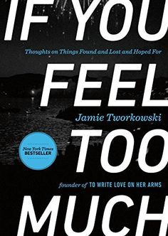 If You Feel Too Much: Thoughts on Things Found and Lost and Hoped For by Jamie Tworkowski http://www.amazon.com/dp/0399176497/ref=cm_sw_r_pi_dp_sj0zwb193JW5E