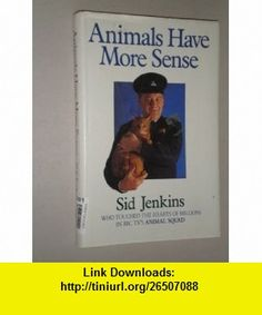 Animals have more sense (9780004122816) Sid Jenkins, Michael Leitch , ISBN-10: 000412281X  , ISBN-13: 978-0004122816 ,  , tutorials , pdf , ebook , torrent , downloads , rapidshare , filesonic , hotfile , megaupload , fileserve