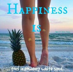 Yes, toes in the sand...