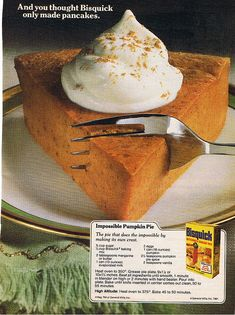 Bisquick Impossible Pumpkin Pie ad recipe early Just got a new computer so it's back to uploading pics and scans again. It's been awhile. Pumkin Pie, Pumpkin Pie Cheesecake, Easy Pumpkin Pie, Easy Pie, Pumpkin Pie Recipes, Recipe For Impossible Pumpkin Pie, Retro Recipes, Vintage Recipes, Grandma's Recipes