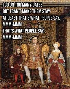 Henry on his reputation. | Taylor Swift lyrics are perfect descriptions for Henry VIII and his wives.