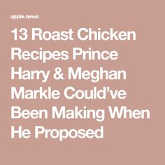 13 Roast Chicken Recipes Prince Harry & Meghan Markle Could've Been Making When He Proposed