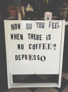 How do you feel when there's no coffee? Depresso. | hunterwolfe | VSCO