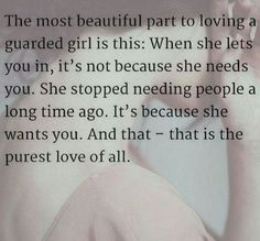 Well I did need him after I let him, very much, but that is absolutely true about why I let him in, to come to want and love and trust after becoming guarded is a beautiful and very precious thing.