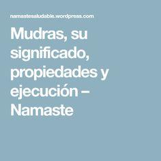 Mudras, su significado, propiedades y ejecución – Namaste