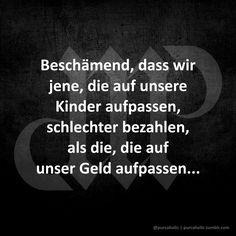 Beschämend, dass wir jene, die auf unsere Kinder aufpassen, schlechter bezahlen, als die, die auf unser Geld aufpassen... #zitat #zitate #spruch #sprüche #worte #wahreworte #schöneworte #spruchdestages #spruchbild #statement #augsburg #munich #muc #münchen #bayern #schwaben #stuttgart #nürnberg #berlin #hamburg #köln #frankfurt #frankfurtammain