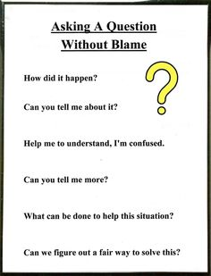 Ask, Don't Blame  When something occurs it is all too easy to place blame before asking what happened. If a blaming statement is said, every...
