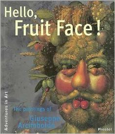 Hello, Fruit Face!: The Paintings of Giuseppe Arcimboldo (Adventures in Art): Claudia Strand: 9783791320847: Amazon.com: Books