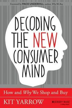 A decade of swift and stunning change has profoundly affected the psychology of how, when, and why we shop and buy. In Decoding the New Consumer Mind , award-winning consumer psychologist Kit Yarrow s Got Books, Books To Buy, Books To Read, Sales And Marketing, Marketing Digital, Prix Nobel, Cultura General, Decoding, Book Summaries