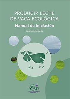 Producir leche de vaca ecológica : manual de iniciación / Xan Pouliquen Kerlau. Xestión Agrogandeira e Naturaleza, 2014