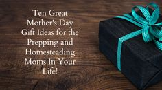 Living Life in Rural Iowa: Ten Great Mother's Day Gift Ideas for the Prepping and Homesteading Moms In Your Life!