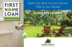 Meet today's Green Key Lender: Franklin American Mortgage Company. Ask Franklin American about our First Home Loan and $3,500 towards closing costs! Visit MaineHousing.org/GreenKeyLenders