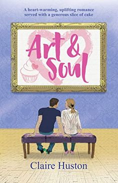 Good books come to those who read: Art and Soul by Claire Huston Reading Art, Love Reading, Book Review Blogs, Book Recommendations, First Novel, Local Artists, Romance Books, Fundraising, Claire