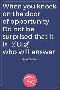 Quotes For Your Pinterest Boards. You Can Find More Here http://rosiesocialmedia.com/inspirational-quotes/  |  When you knock on the door of opportunity do not be surprised that it is work who will answer | Brendon Burchard Quote | Rosie Social Media Pinterest Account Management Services