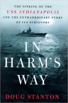 AmazonSmile: In Harm's Way: The Sinking of the U.S.S. Indianapolis and the Extraordinary Story of Its Survivors eBook: Doug Stanton: Books