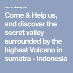Come & Help us, and discover the secret valley surrounded by the highest Volcano in sumatra - Indonesia