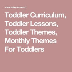 Toddler Curriculum, Toddler Lessons, Toddler Themes, Monthly Themes For Toddlers